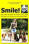 Smile! and other practical life lessons your dogs can teach you