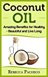 Coconut Oil: Amazing Benefits for Healthy - Beautiful and Live Long