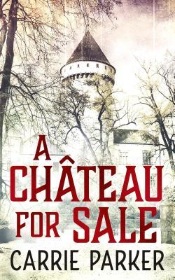 A Chateau for Sale by Carrie   Parker