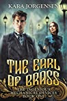 The Earl of Brass (The Ingenious Mechanical Devices #1)