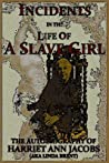 Incidents in the Life of a Slave Girl: The Autobiography of Harriet Ann Jacobs, AKA Linda Brent