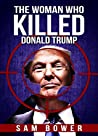 The Woman Who Killed Donald Trump