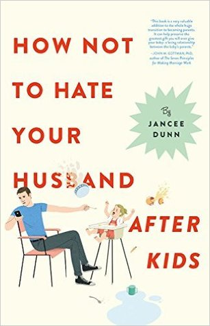 How Not To Hate Your Husband After Kids (2017) - Jancee Dunn
