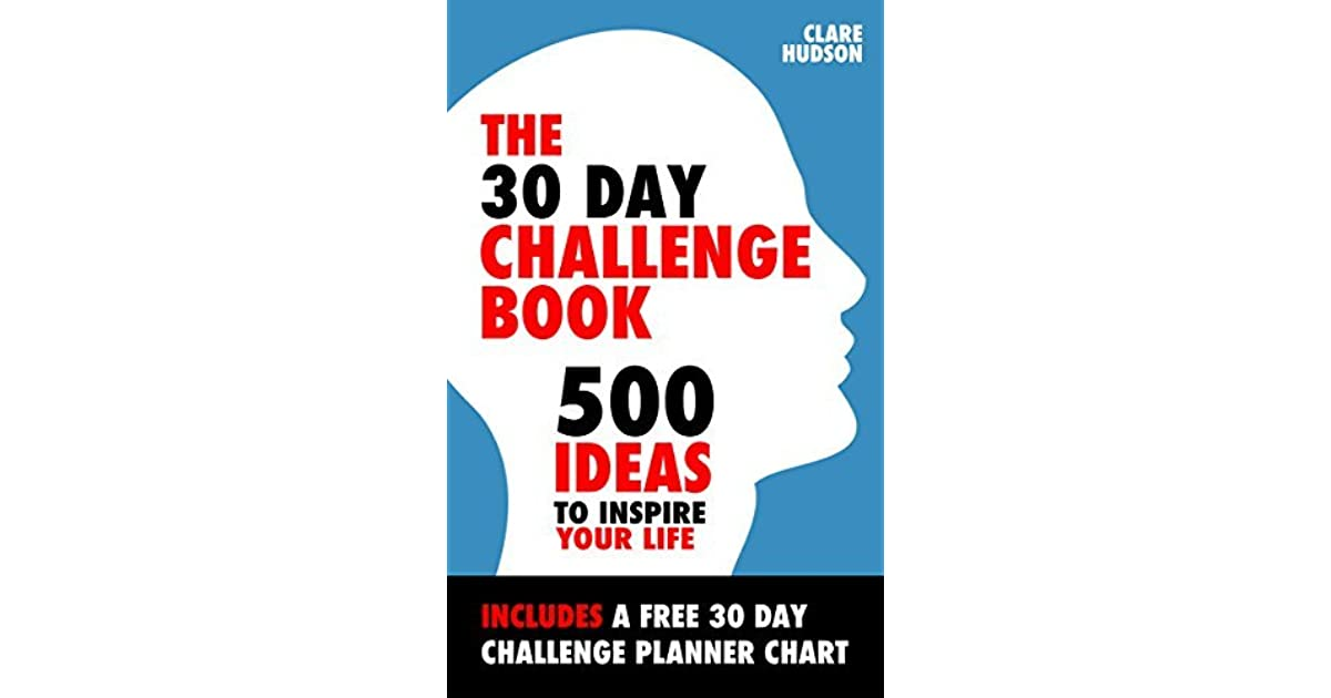 The 30 Day Challenge Book 500 Ideas To Inspire Your Life By Clare Hudson