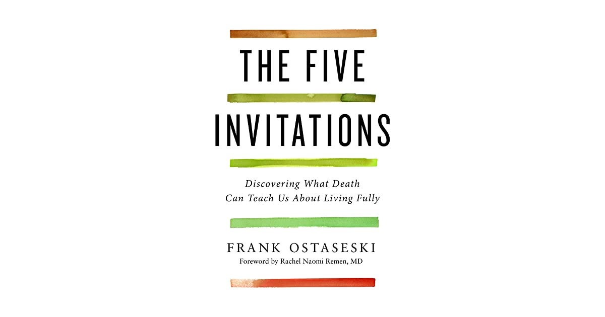 The five invitations discovering what death can teach us about the five invitations discovering what death can teach us about living fully by frank ostaseski fandeluxe Images