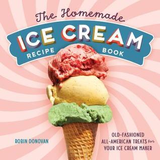 The Homemade Ice Cream Recipe Book by Robin Donovan