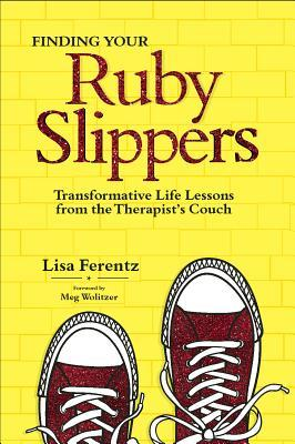 Finding Your Ruby Slippers - Lisa Ferentz