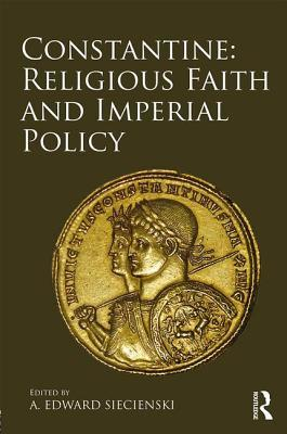 Constantine Religious Faith and Imperial Policy