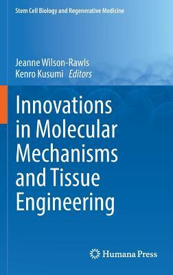 Innovations in Molecular Mechanisms and Tissue Engineering (Stem Cell Biology and Regenerative Medicine)