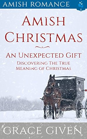 An Unexpected Gift: Discovering the True Meaning of Christmas (Amish Christmas Tales #4)