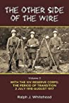 The Other Side of the Wire. Volume 3: With the XIV Reserve Corps: The Period of Transition 2 July 1916 to August 1917