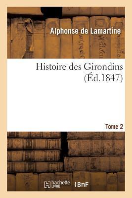 Histoire Des Girondins. Tome 2