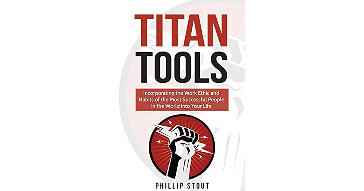 Titan Tools: Incorporating the Work Ethic and Habits of the