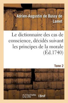 Le Dictionnaire Des Cas de Conscience, Da(c)Cida(c)S Suivant Les Principes de La Morale Tome 2