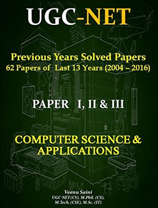 UGC NET Previous Years Solved Papers - I, II & III Computer Science & Applications: 62 Solved Papers of Last 13 Years (2004-2016) with Explanation.