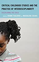 Critical Childhood Studies and the Practice of Interdisciplinarity: Disciplining the Child (Children and Youth in Popular Culture)