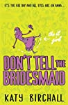Don't Tell the Bridesmaid (The It Girl, #3)
