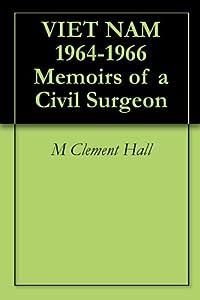 VIET NAM 1964-1966 Memoirs of a Civil Surgeon