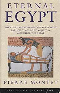 ETERNAL EGYPT - THE CIVILIZATION OF ANCIENT EGYPT FROM EARLIST TIMES TO CONQUEST BY ALEXANDER THE GREAT