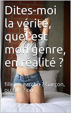 Dites-moi la vérité, quel est mon genre, en réalité ?: fille ou garçon ? Garçon, ou fille ? ou... (Thrillers)