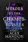 Murder on the Champs-Élysées (The Belle-Époque Mysteries, #1)