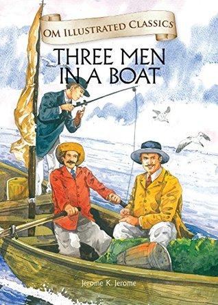 Three Men in a Boat : Om Illustrated Classics