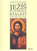 Ježíš v proměnách staletí: Jeho vliv na dějiny, myšlení a kulturu