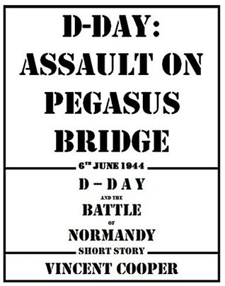 D-Day: Assault on Pegasus Bridge: D-Day and the Battle of Normandy Short Historical Military Fiction