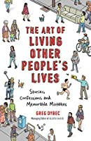 The Art of Living Other People's Lives: Stories, Confessions, and Memorable Mistakes