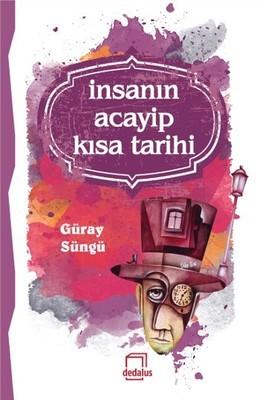 İnsanın Acayip Kısa Tarihi by Güray Süngü