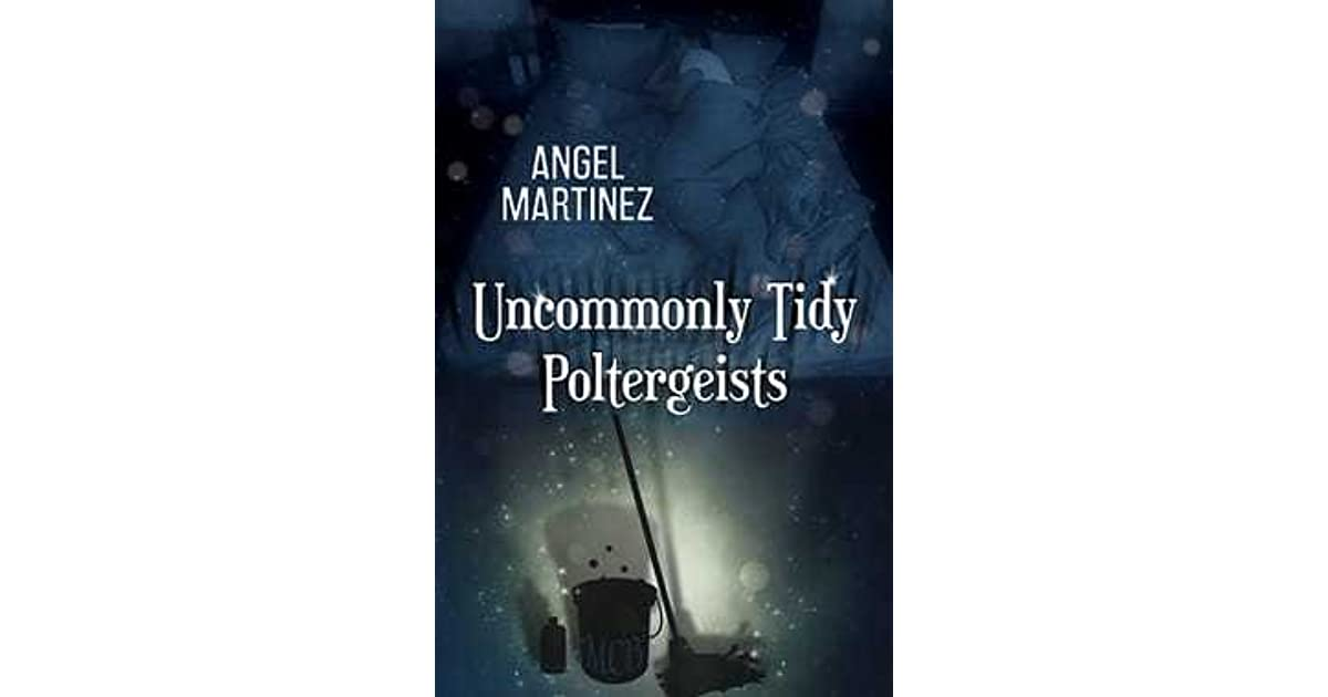Uncommonly tidy poltergeists by angel martinez fandeluxe Document