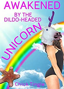 Awakened by the Dildo-Headed Unicorn: The Original Tale of True Love