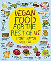 Vegan Food for the Rest of Us: Recipes Even You Will Love