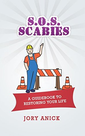S.O.S. Scabies: A Guidebook To Restoring Your Life