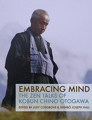 Embracing Mind: The Zen Talks of Kobun Chino Otogawa