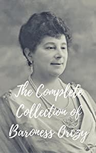 The Complete Collection of Baroness Orczy