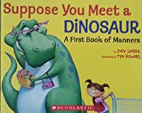 Suppose You Meet a Dinosaur....A First Book of Manners