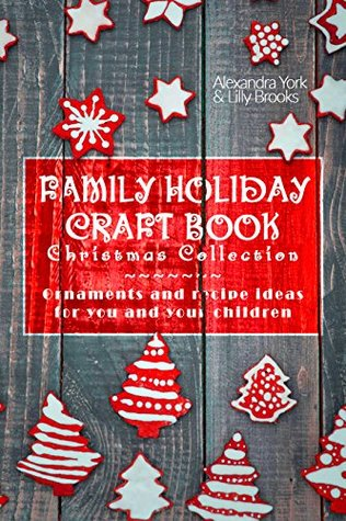 Family Craft Book Christmas Collection: Ornaments and Recipe Ideas for You and Your Children (Family Craft Books 1)