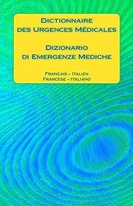 Dictionnaire des Urgences Médicales / Dizionario di Emergenze Mediche: Français - Italien / Francese - Italiano
