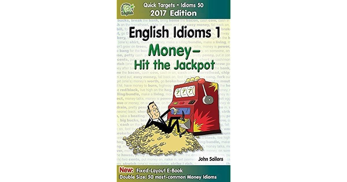 English Idioms 1: Money-Hit the Jackpot, 2017 Edition