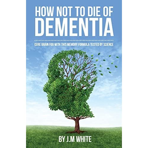 How not to die of dementia: cure brain fog with this memory formula