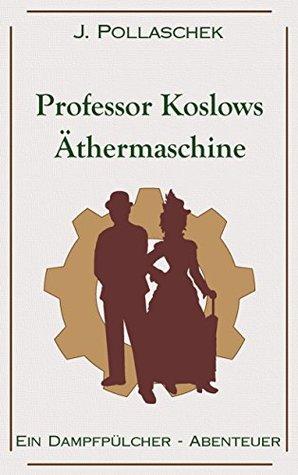 Professor Koslows Äthermaschine by J. Pollaschek