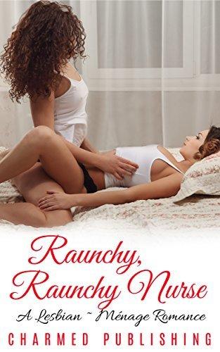 Raunchy Raunchy Nurse  by  Charmed Publishing
