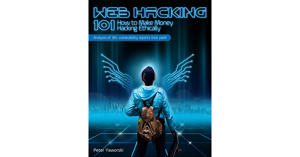 Web Hacking 101 by Peter Yaworski