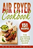 Air Fryer Cookbook: The Ultimate Air Fryer Recipes Guide - 151 Recipes (Air Fryer Cooking)