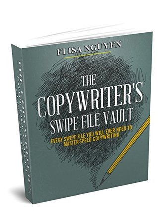 The Copywriter's Swipe File Vault: Every Swipe File You Wil Ever Need To Master Speed Copywriting Elisa Nguyen