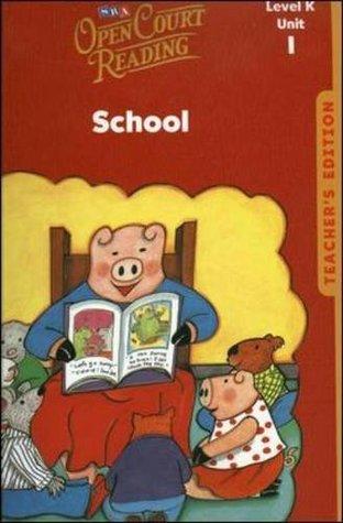 Open Court Reading, Unit 1, Grade K: School, Teacher's Edition (OCR Staff Development)