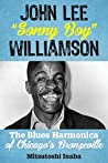 """John Lee """"Sonny Boy"""" Williamson: The Blues Harmonica of Chicago's Bronzeville (Roots of American Music: Folk, Americana, Blues, and Country)"""