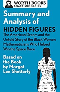 Summary and Analysis of Hidden Figures: The American Dream and the Untold Story of the Black Women Mathematicians Who Helped Win the Space Race: Based on the Book by Margot Lee Shetterly