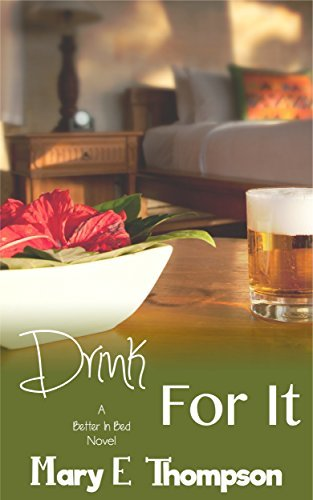 Drink For It (Better In Bed, #7) Mary E. Thompson